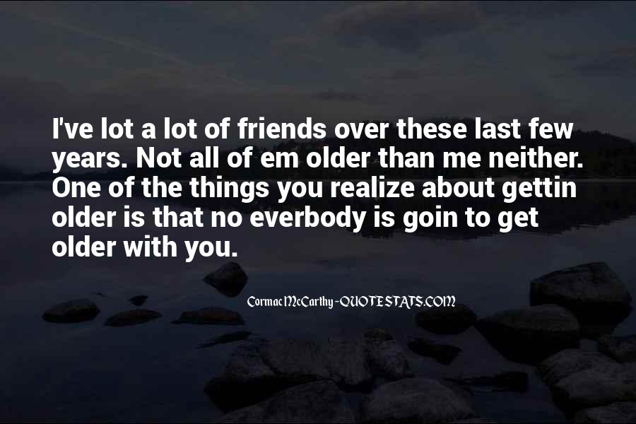 The Older You Get Friends Quotes #1792915