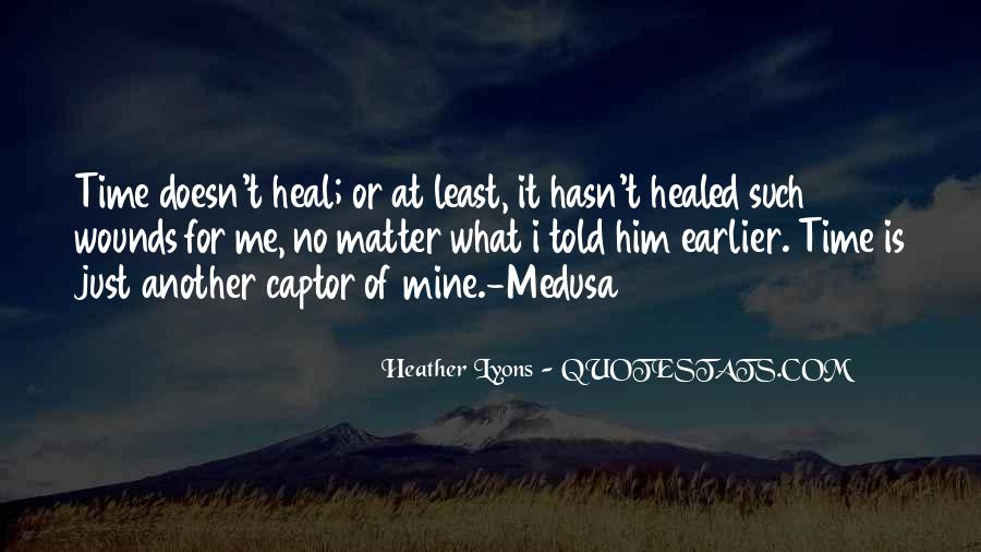 The Time Will Heal Quotes #328487