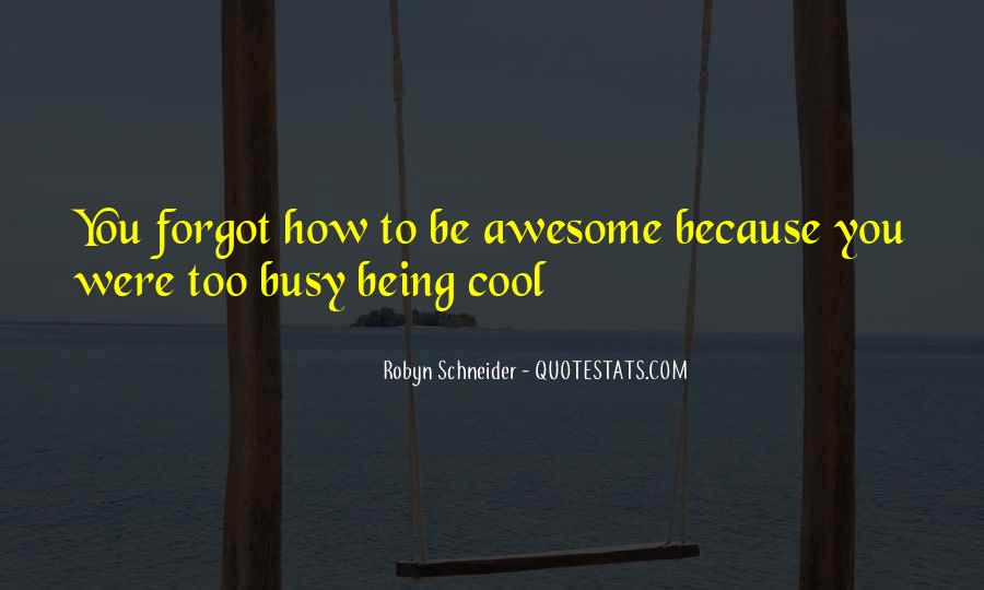 Quotes About Being Too Cool #1089802