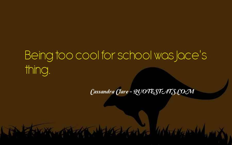 Quotes About Being Too Cool #1674758