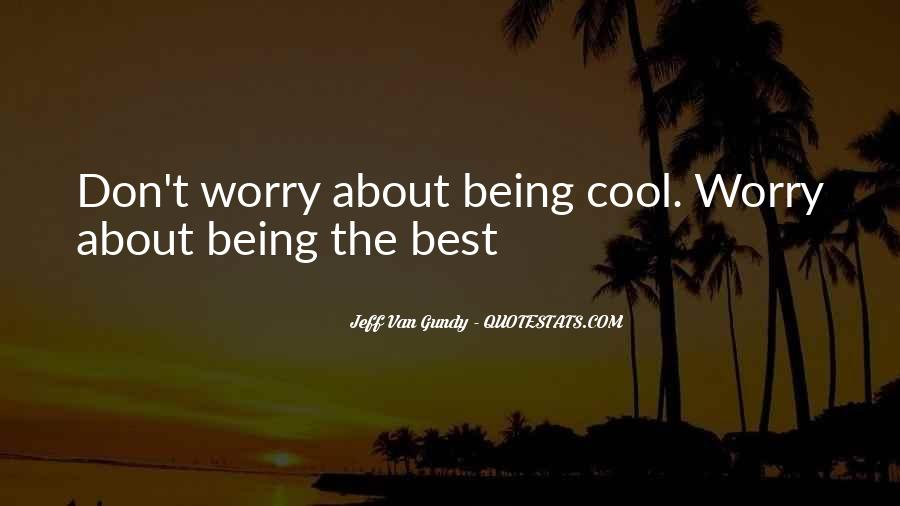 Quotes About Being Too Cool #343991