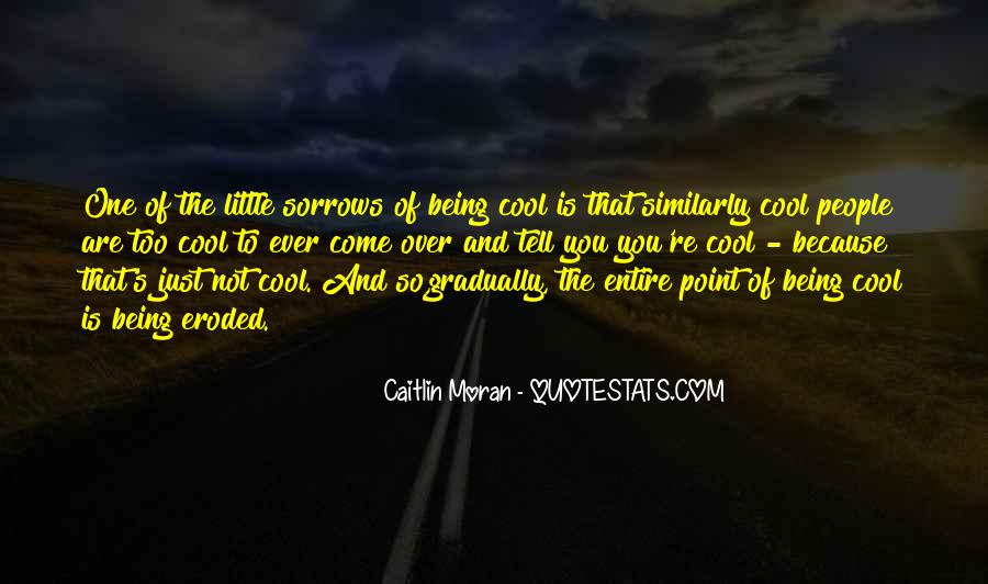 Quotes About Being Too Cool #654728
