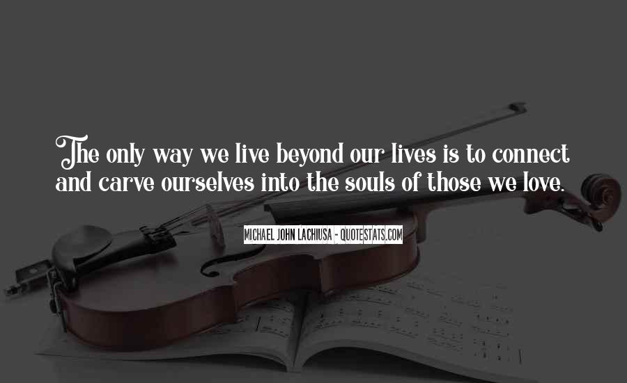 The Way We Live Our Life Quotes #1093988