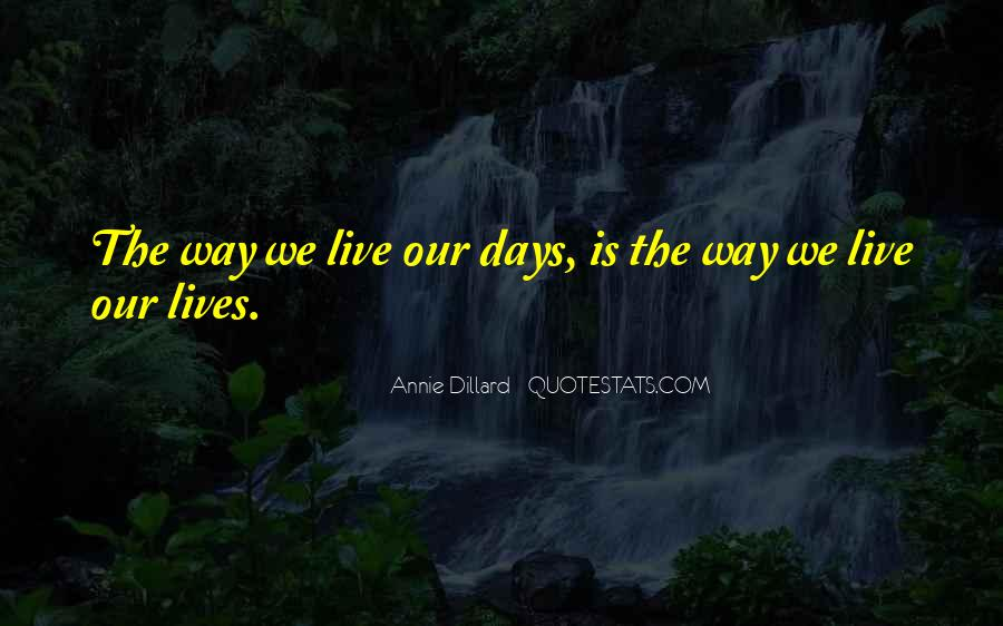 The Way We Live Our Life Quotes #840769