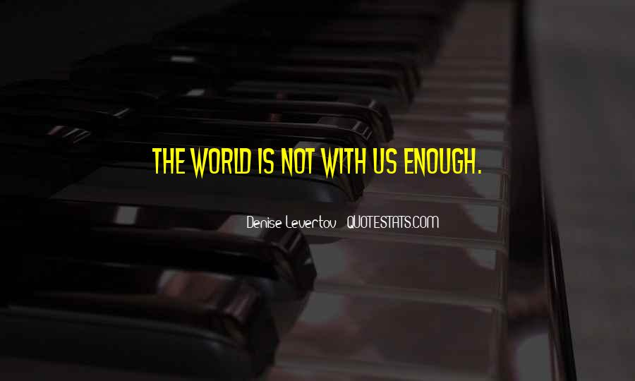 The World Is Not Enough Quotes #319178