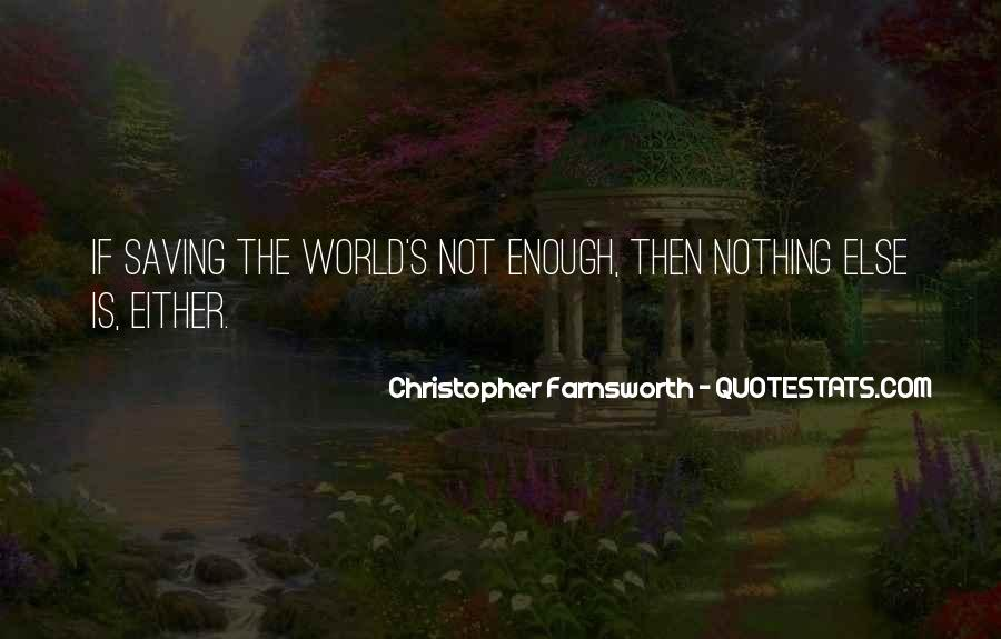 The World Is Not Enough Quotes #602931