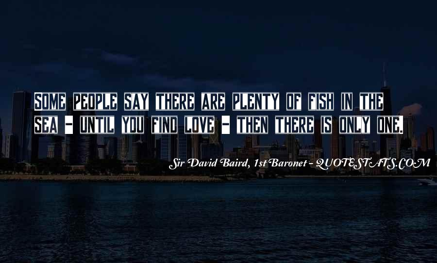 There Are Plenty Of Fish In The Sea Quotes #1008731