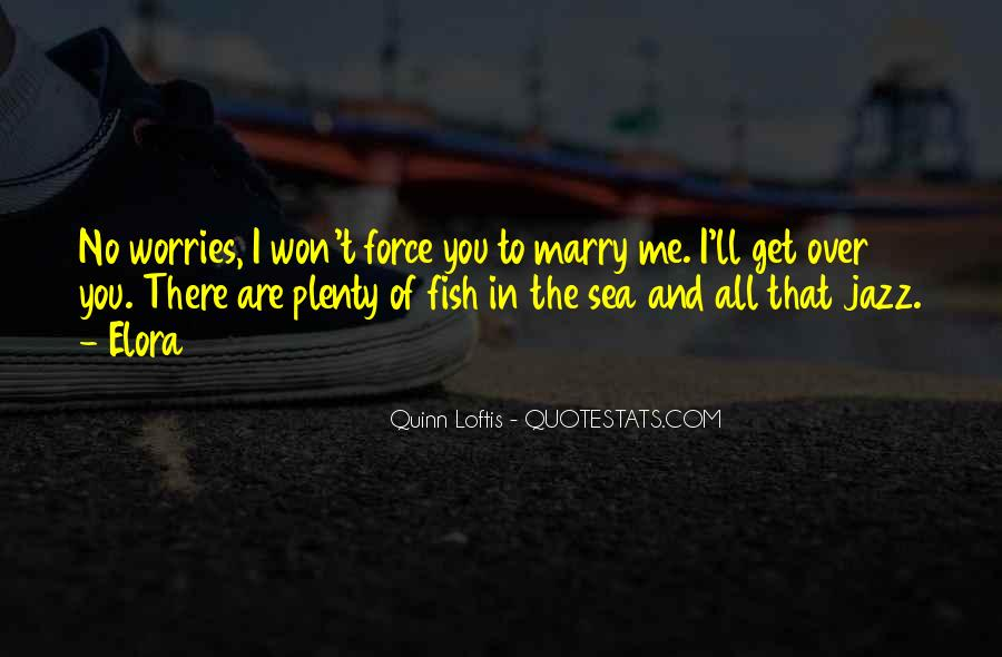 There Are Plenty Of Fish In The Sea Quotes #1253204