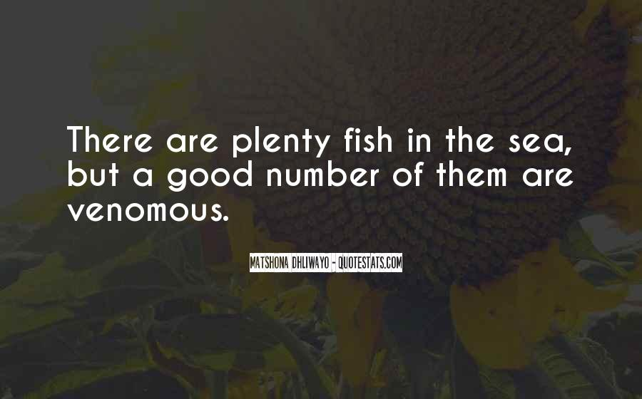 There Are Plenty Of Fish In The Sea Quotes #22953