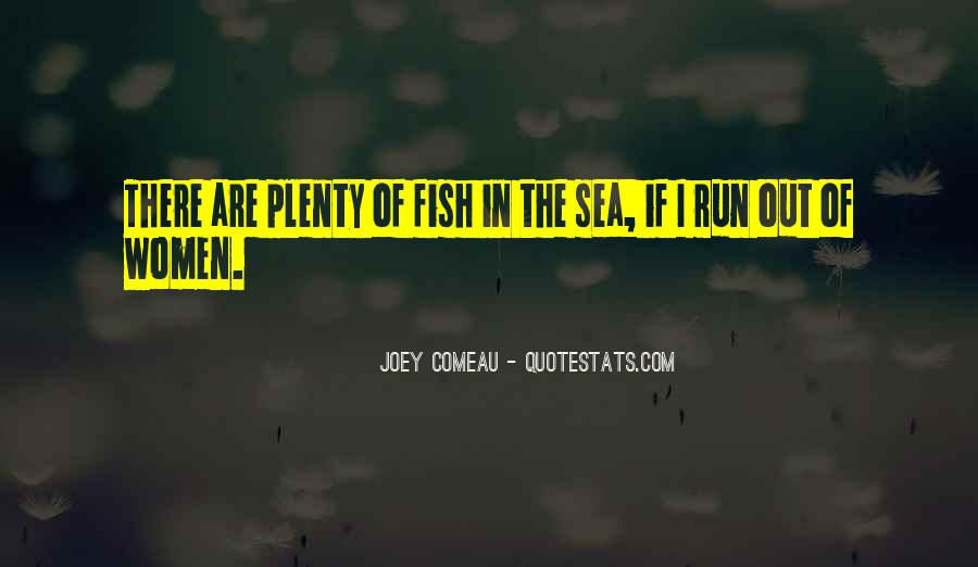 There Are Plenty Of Fish In The Sea Quotes #570280