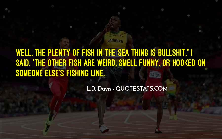 There Are Plenty Of Fish In The Sea Quotes #666764