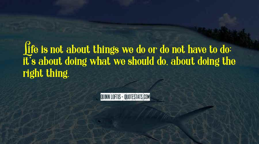Thing About Life Quotes #11439