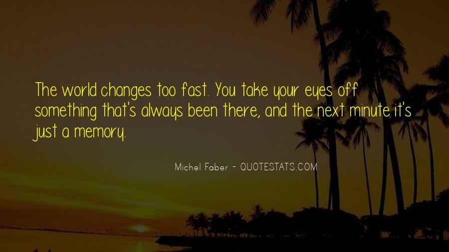 Things Change Fast Quotes #365633