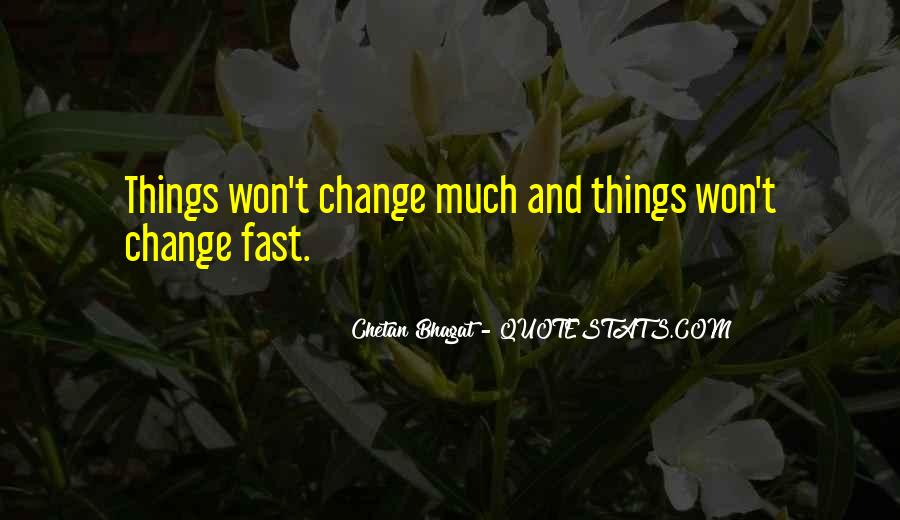 Things Change Fast Quotes #420261