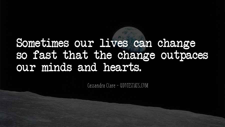 Things Change Fast Quotes #523592
