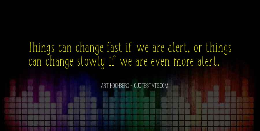 Things Change Fast Quotes #927129