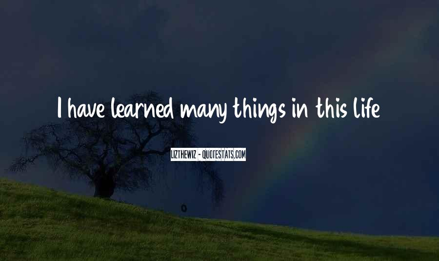 Things Learned In Life Quotes #953459