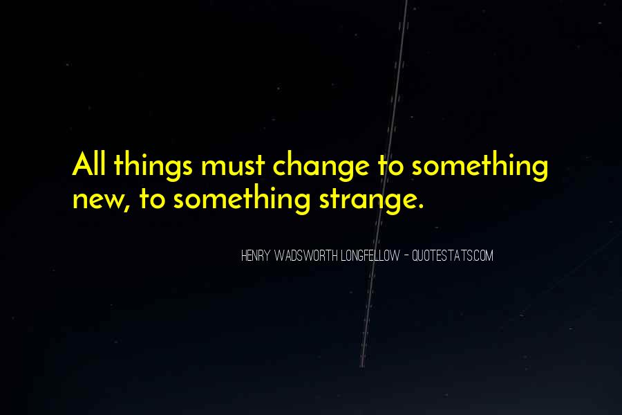 Things Must Change Quotes #1681694