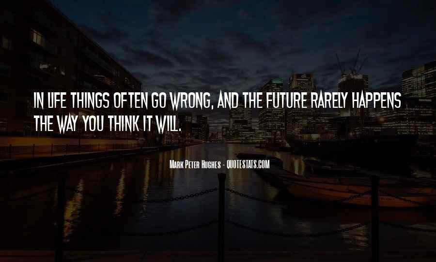 Things Will Go Wrong Quotes #356395