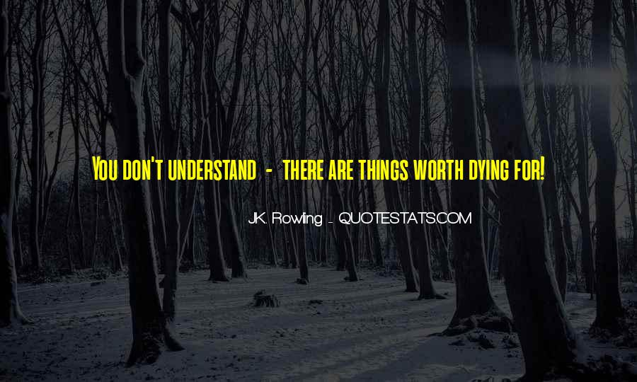 Things Worth Dying For Quotes #1168144