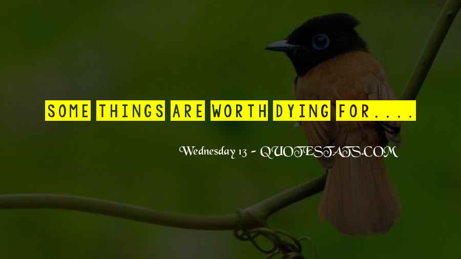 Things Worth Dying For Quotes #1292584