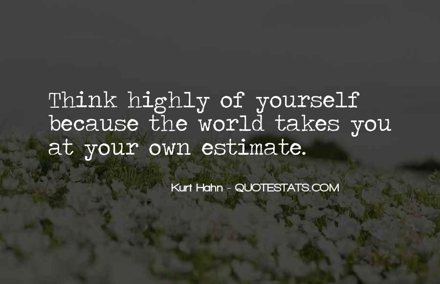 Think Highly Of Yourself Quotes #305488