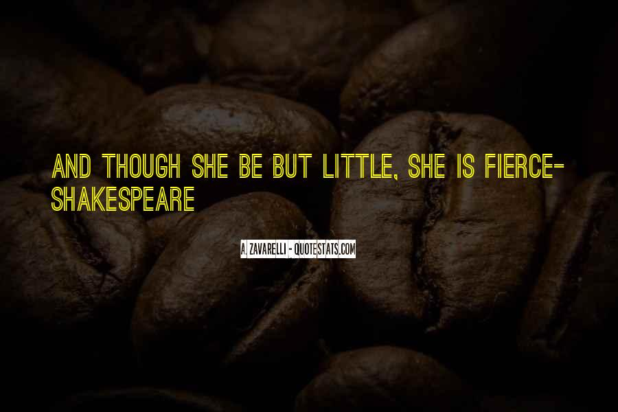 Though She Be But Little Quotes #915949