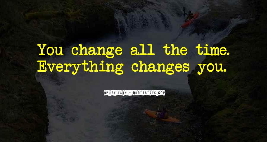 Time Changes All Quotes #1018140