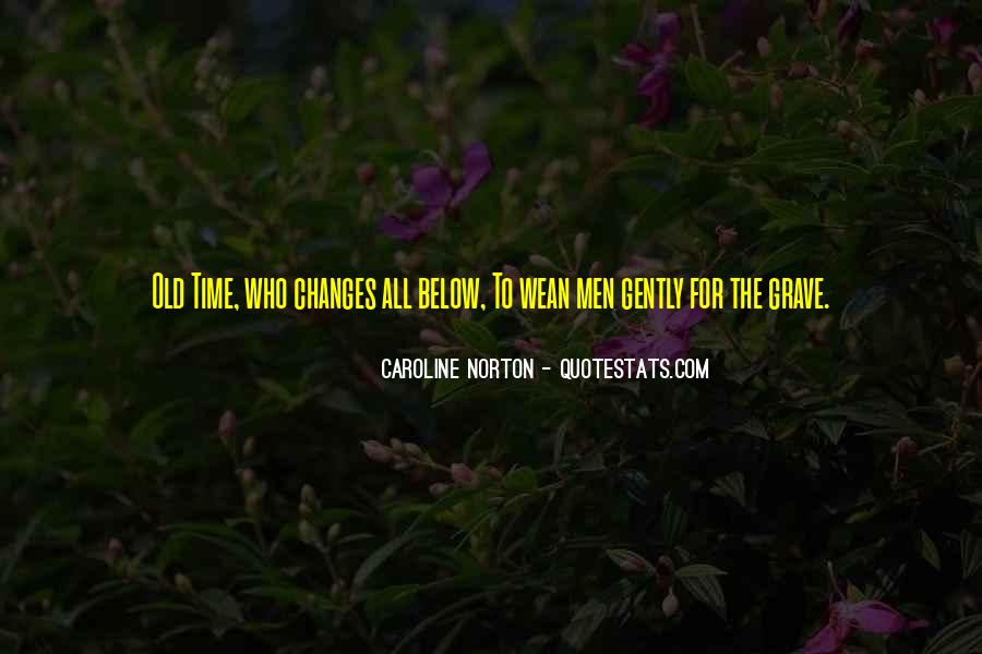 Time Changes All Quotes #891070