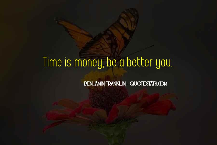Time Is Better Than Money Quotes #1251293