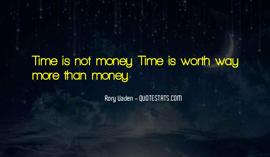 Time Is Worth More Than Money Quotes #1052547
