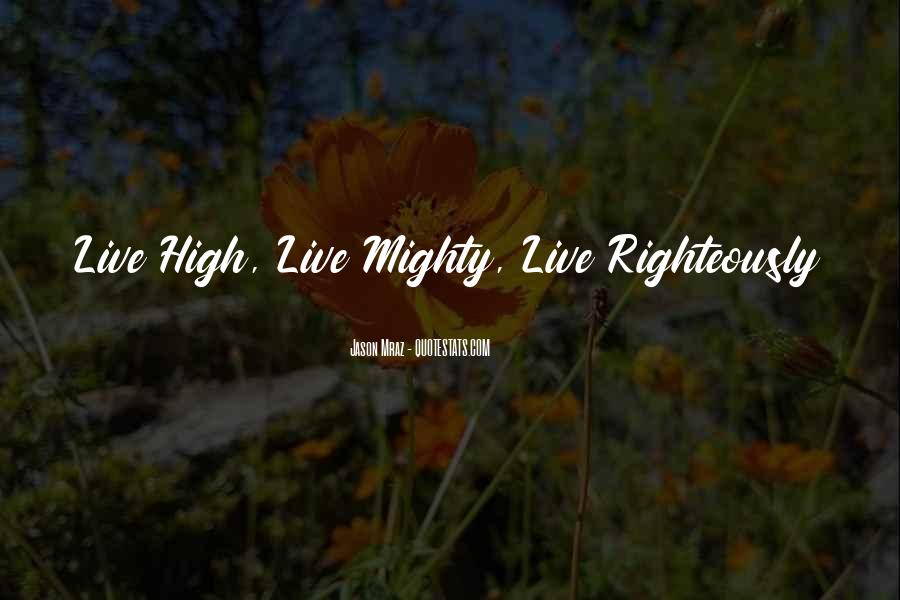 Quotes About Being High And Mighty #274713