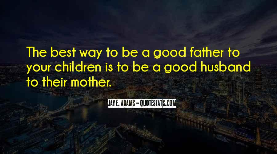 To Be A Good Father Quotes #368750