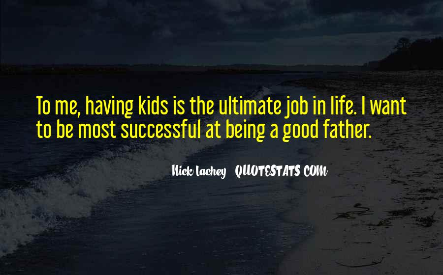To Be A Good Father Quotes #560512