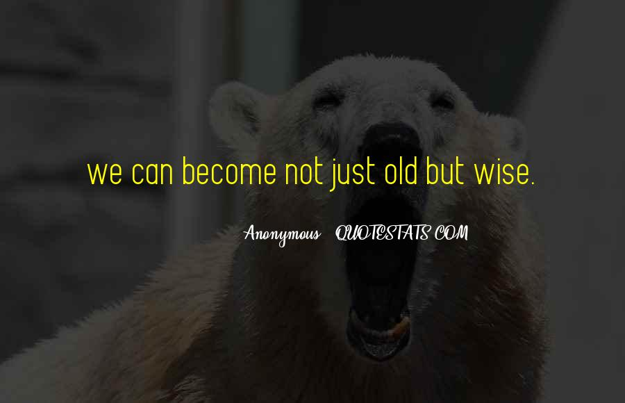 To Be Old And Wise Quotes #481941