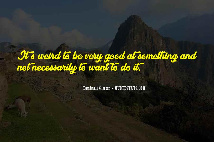 To Do Something Good Quotes #203465