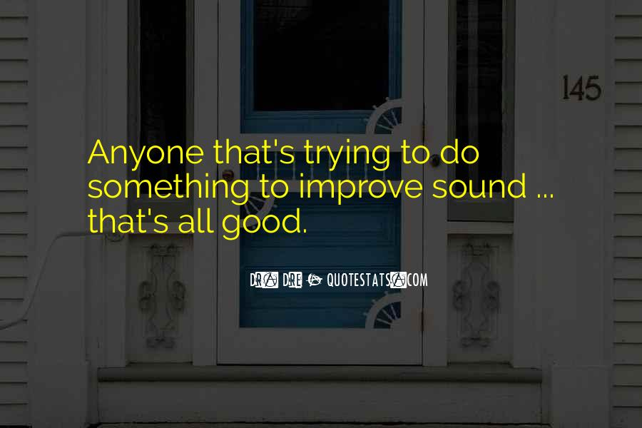 To Do Something Good Quotes #214959