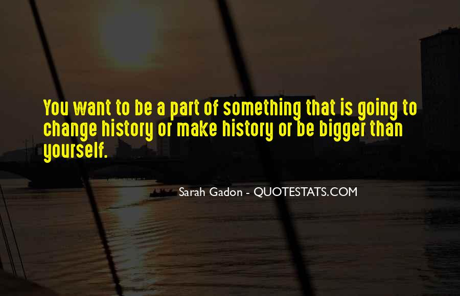 To Make History Quotes #363109