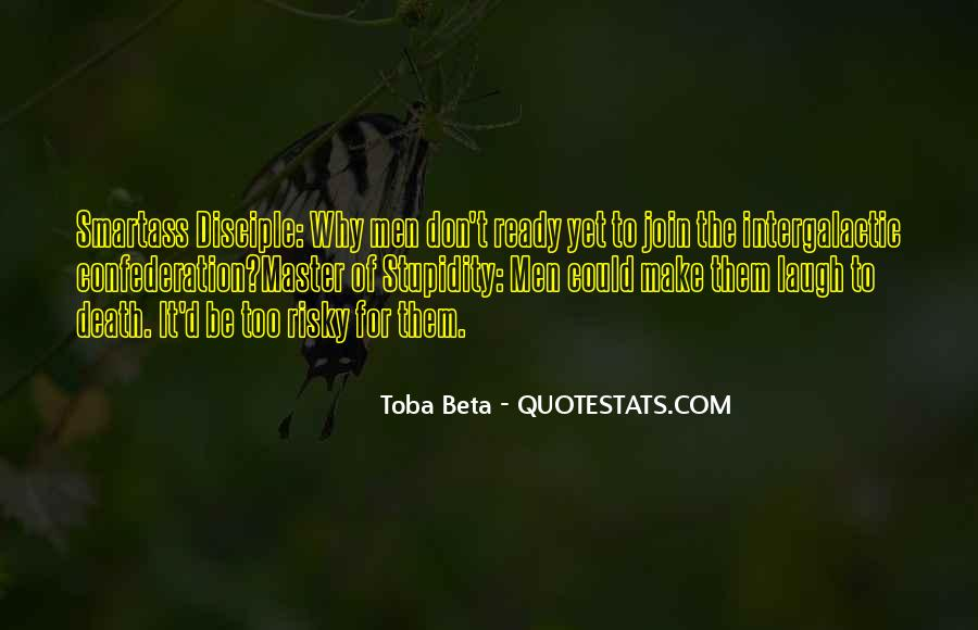 Toba Beta Master Of Stupidity Quotes #1494621