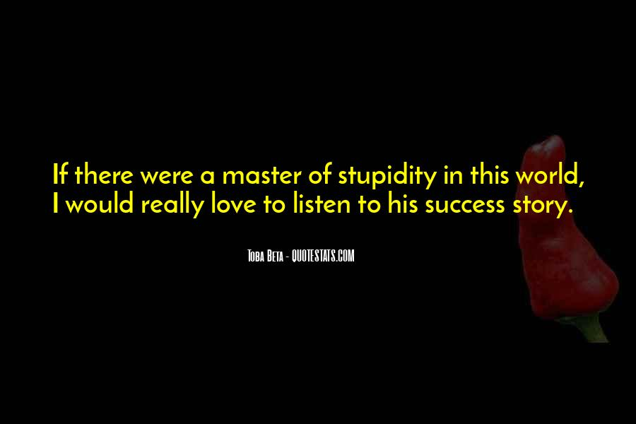 Toba Beta Master Of Stupidity Quotes #297511