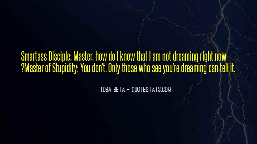 Toba Beta Master Of Stupidity Quotes #962731