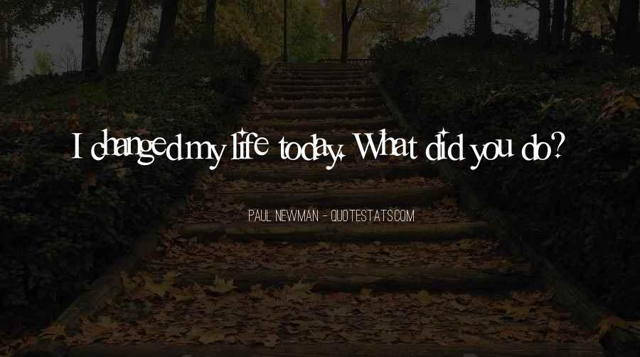 Today My Life Changed Quotes #1085809