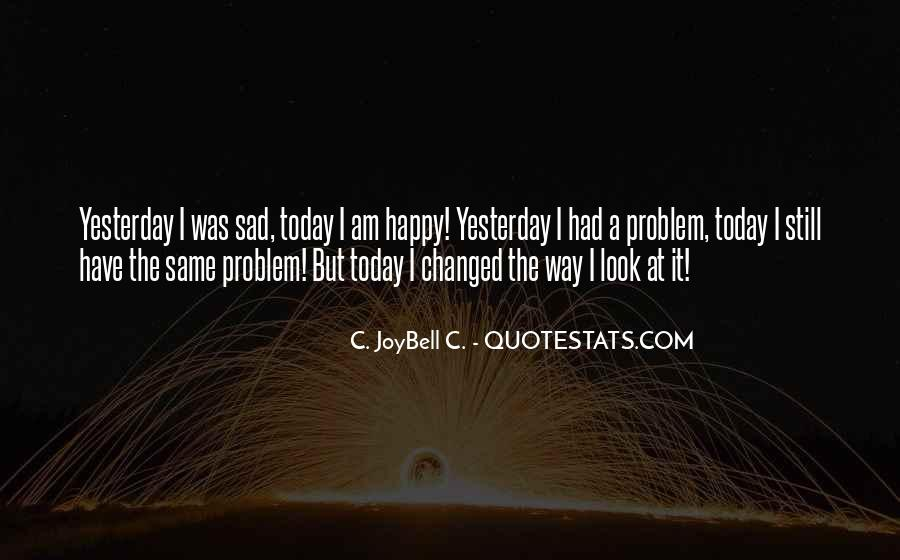Today My Life Changed Quotes #1629731