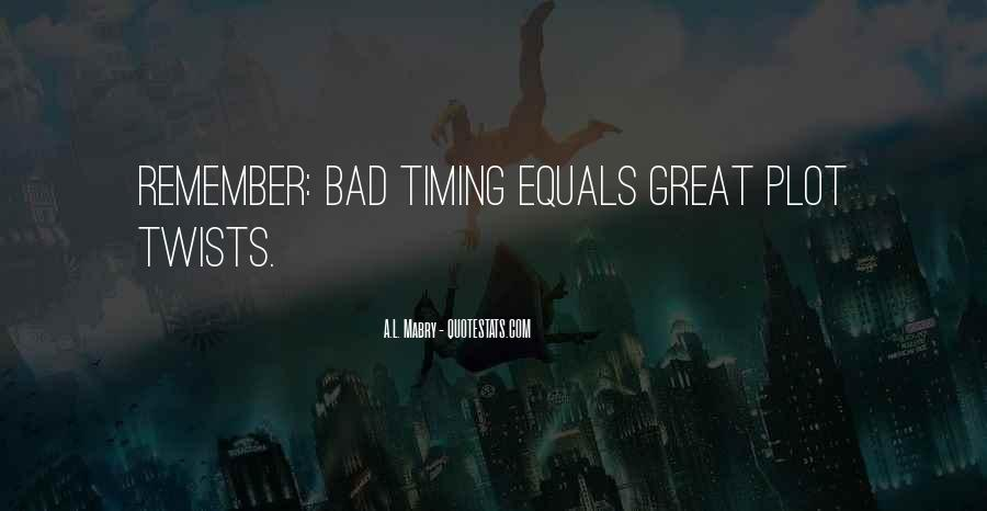 Quotes About Bad Timing #1521409