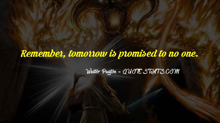 Tomorrow's Not Promised Quotes #565540