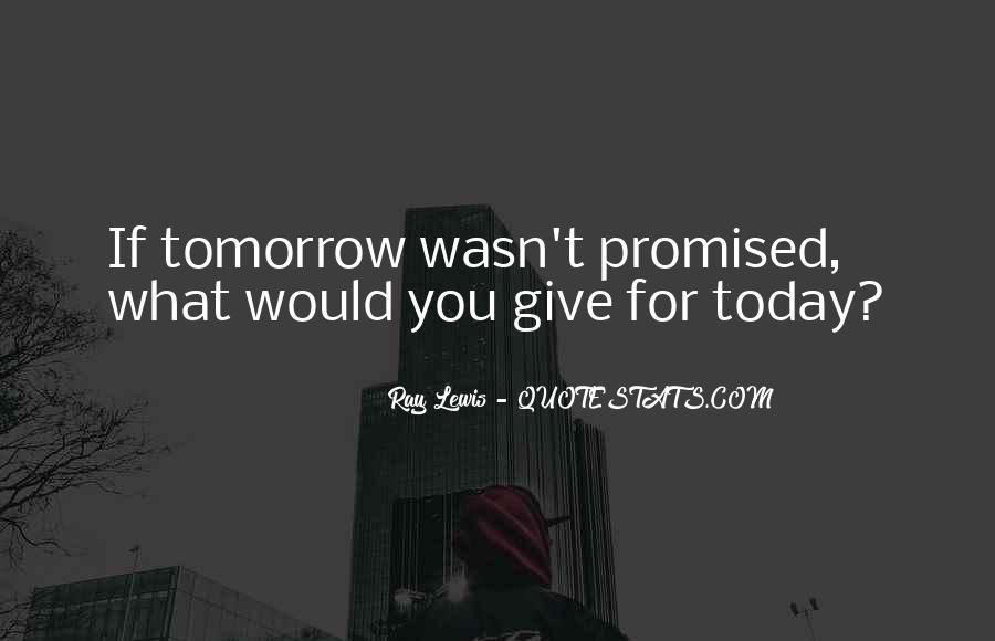 Tomorrow's Not Promised Quotes #805269