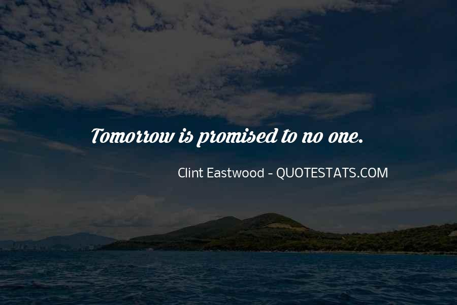 Tomorrow's Not Promised Quotes #869159