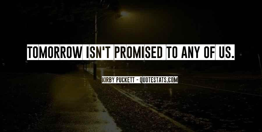 Tomorrow's Not Promised Quotes #941121
