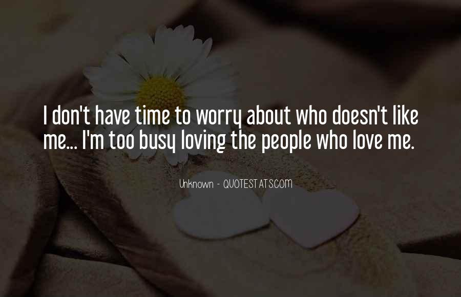 Too Busy To Love Me Quotes #1708396