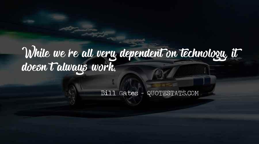 Too Dependent On Technology Quotes #1349187